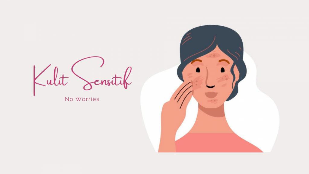 jenis kulit sensitif dan tips perawatannya